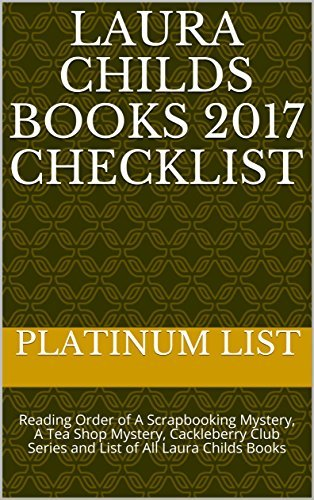 Laura Childs Books 2017 Checklist: Reading Order of A Scrapbooking Mystery, A Tea Shop Mystery, Cackleberry Club Series and List of All Laura Childs Books