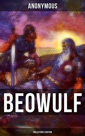 Beowulf: With 3 Different Modern English Translations & the Original Anglo-Saxon Edition (Including an extensive study of the poem, footnotes, index and alphabetical glossary)