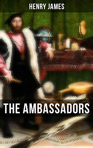 THE AMBASSADORS: Satirical Novel from the famous author of the realism movement, known for The Portrait of a Lady, The Turn of The Screw, The Wings of ... American, The Europeans, The Golden Bowl…