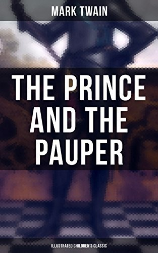 The Prince and the Pauper (Illustrated Children's Classic): Adventure Novel set in 16th Century England, With Author's Biography