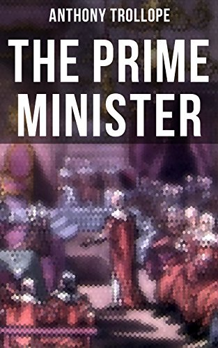 The Prime Minister: Parliamentary Novel from the prolific English novelist, known for The Warden, Barchester Towers, Doctor Thorne, The Last Chronicle of Barset, Can You Forgive Her? and Phineas Finn