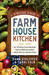 From the Farmhouse Kitchen: *Over 150 Delicious Farm-to-Table Recipes *Simple and Wholesome Ingredients *Authentic Ideas from a Mennonite Kitchen