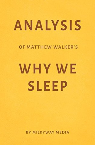 Analysis of Matthew Walker's Why We Sleep by Milkyway Media