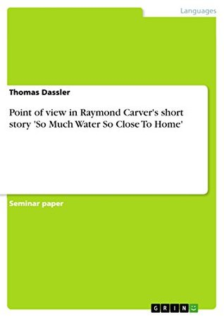 Point of view in Raymond Carver's short story 'So Much Water So Close To Home'