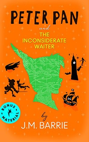PETER PAN and THE INCONSIDERATE WAITER (Annotated): With a short excerpt from Alison Larkin, author of THE ENGLISH AMERICAN