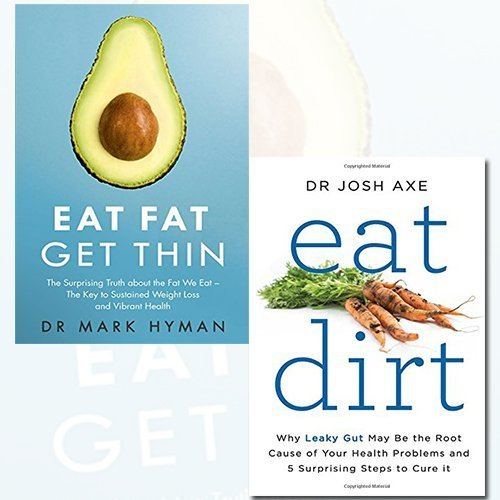 Eat Fat Get Thin and Eat Dirt 2 Books Bundle Collection - Why the Fat We Eat Is the Key to Sustained Weight Loss and Vibrant Health, Why Leaky Gut May Be the Root Cause of Your Health Problems and 5 Surprising Steps to Cure It
