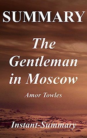 Summary - The Gentleman in Moscow: Book by Amor Towles (The Gentleman in Moscow - A Full Novel Summary - Book, Paperback, Hardcover, Summary 1)