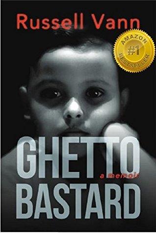 Ghetto Bastard: A Memoir (The Ghetto Bastard Series)