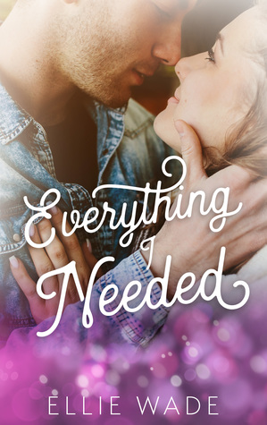 Everything I Needed by Ellie Wade