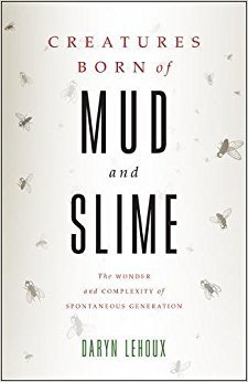 Creatures Born of Mud and Slime: The Wonder and Complexity of Spontaneous Generation