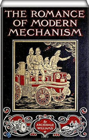 The Romance of Modern Invention (illustrated): With Interesting Descriptions in Non-technical Language of Wonderful Machinery and Mechanical Devices and Marvellously Delicate Scientific Instruments