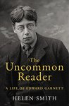 The Uncommon Reader: A Life of Edward Garnett