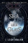 A Sea Like Glass (The Madness Method, #3)