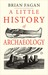 A Little History of Archaeology by Brian M. Fagan