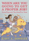 When Are You Going to Get a Proper Job?: Parenting and the Creative Muse