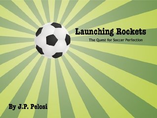 Launching Rockets: The Quest for Soccer Perfection