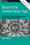 Beyond the Twelve-Factor App Exploring the DNA of Highly Scalable, Resilient Cloud Applications