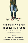 Historians on Hamilton: How a Blockbuster Musical Is Restaging America&
