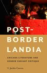 Post-Borderlandia: Chicana Literature and Gender Variant Critique