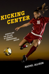 Kicking Center: Gender and the Selling of Women's Professional Soccer