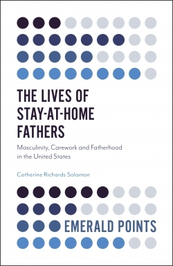 The Lives of Stay-at-Home Fathers: Masculinity, Carework and Fatherhood in the United States