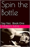 Spin the Bottle: Say Yes: Book One