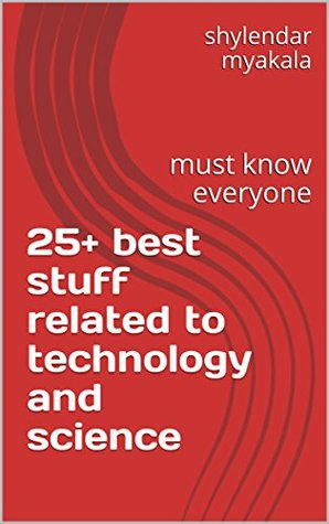 25+ best stuff related to technology and science: must know everyone (science and technology books Book 1)