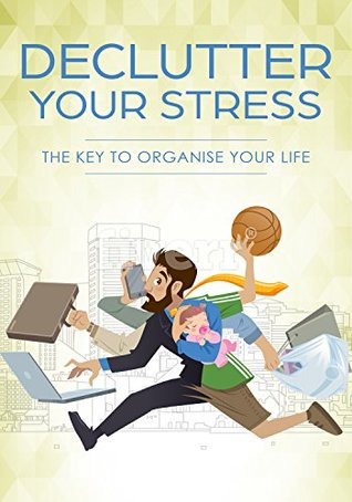 Declutter Your Stress: A Key To Organise Your Life