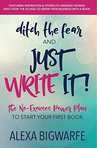 ditch-the-fear-and-just-write-it-the-no-excuses-power-plan-to-write-your-first-book