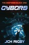 Cyborg (The Deep Wide Black #1)
