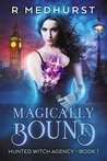 Magically Bound (Hunted Witch Agency, #1)