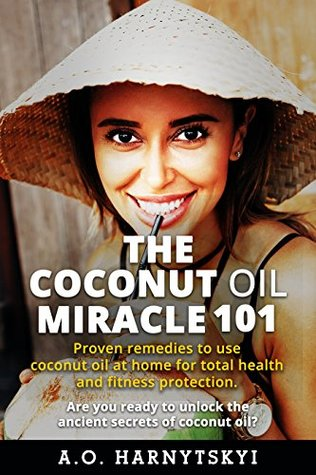 THE COCONUT OIL MIRACLE: Proven Remedies to Use Coconut Oil at Home For Total Health and Fitness Protection. Are you ready to unlock the ancient secrets of coconut oil?