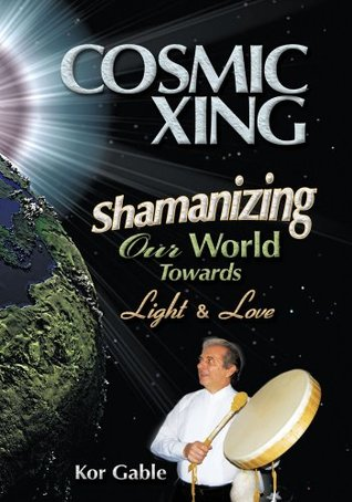 «Cosmic Xing : Shamanizing Our World Towards Light & Love»: ePUB iBook PDF