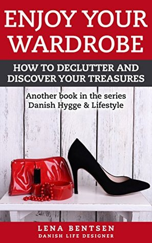 Enjoy Your Wardrobe: How to declutter and discover your treasures (Danish Hygge & Lifestyle Book 2)