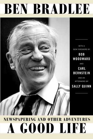 A Good Life: Newspapering and Other Adventures por Ben Bradlee