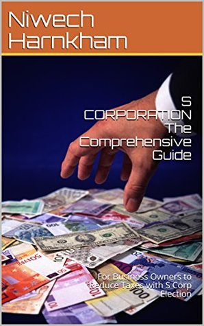 S CORPORATION The Comprehensive Guide: For Business Owners to Reduce Taxes with S Corp Election