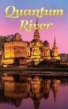Quantum River