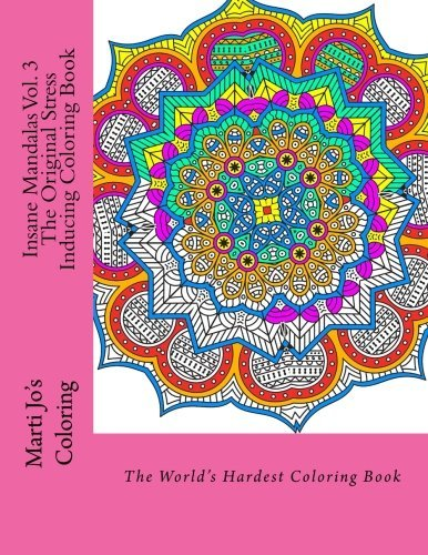 Insane Mandalas Vol. 3: The Original Stress Inducing Coloring Book