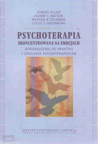 Psychoterapia skoncentrowana na emocjach. Wprowadzenie do praktyki i szkolenia psychoterapeutów