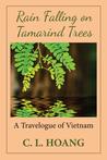 Rain Falling on Tamarind Trees by C.L. Hoang