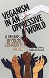 Veganism in an Oppressive World by Julia Feliz Brueck