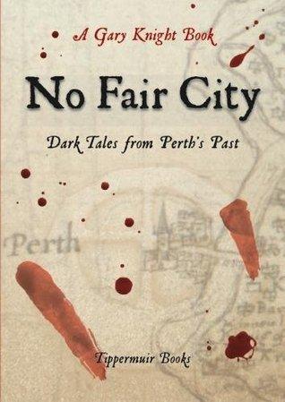 No Fair City: Dark Tales from Perth's Past