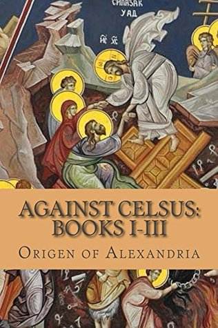 Against Celsus: Books I-III