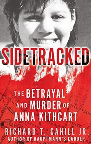 SIDETRACKED: The Betrayal And Murder Of Anna Kithcart