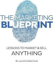 The marketing blueprint lessons to market sell anything by jules the marketing blueprint lessons to market sell anything by jules marcoux malvernweather Gallery