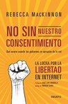 No sin nuestro consentimiento: La lucha por la libertad en internet
