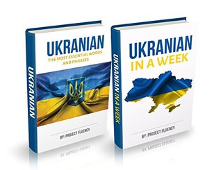 Ukrainian : Ukrainian For Beginners, 2 in 1 Book Bundle: Ukrainian in A Week & Ukrainian Phrases Books