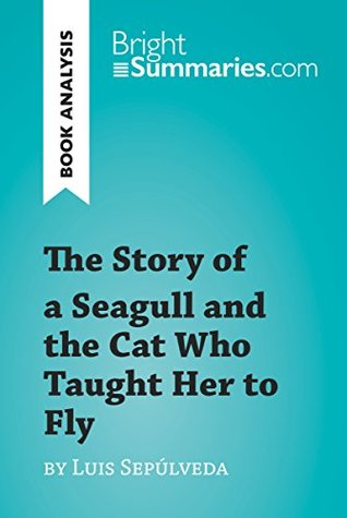 The Story of a Seagull and the Cat Who Taught Her to Fly by Luis de Sepúlveda (Book Analysis): Detailed Summary, Analysis and Reading Guide (BrightSummaries.com)