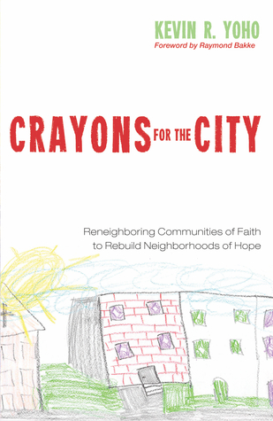 CRAYONS FOR THE CITY Reneighboring Communities of Faith to Rebuild Neighborhoods of Hope