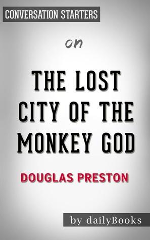 The Lost City of the Monkey God: A True Story by Douglas Preston | Conversation Starters